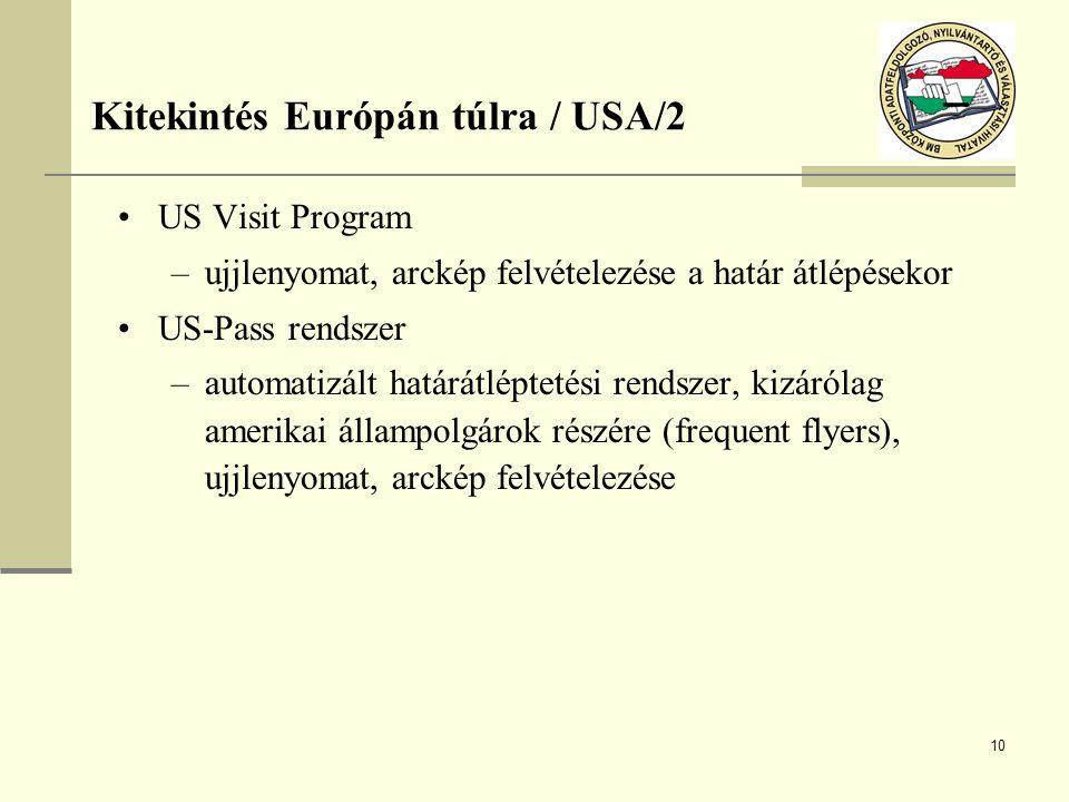 10 US Visit Program –ujjlenyomat, arckép felvételezése a határ átlépésekor US-Pass rendszer –automatizált határátléptetési rendszer, kizárólag amerika