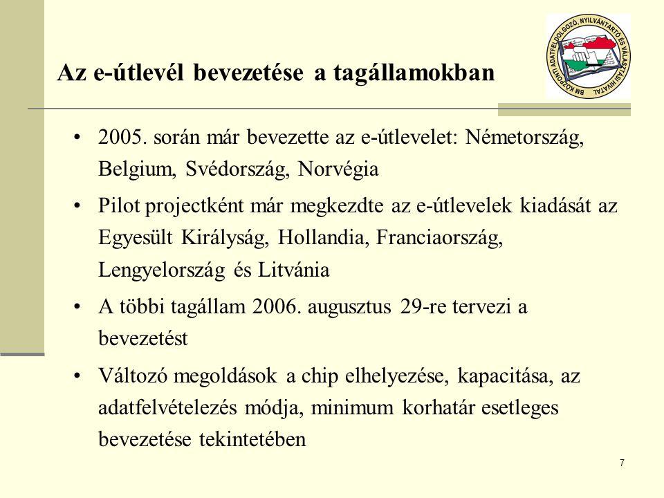 7 Az e-útlevél bevezetése a tagállamokban 2005. során már bevezette az e-útlevelet: Németország, Belgium, Svédország, Norvégia Pilot projectként már m