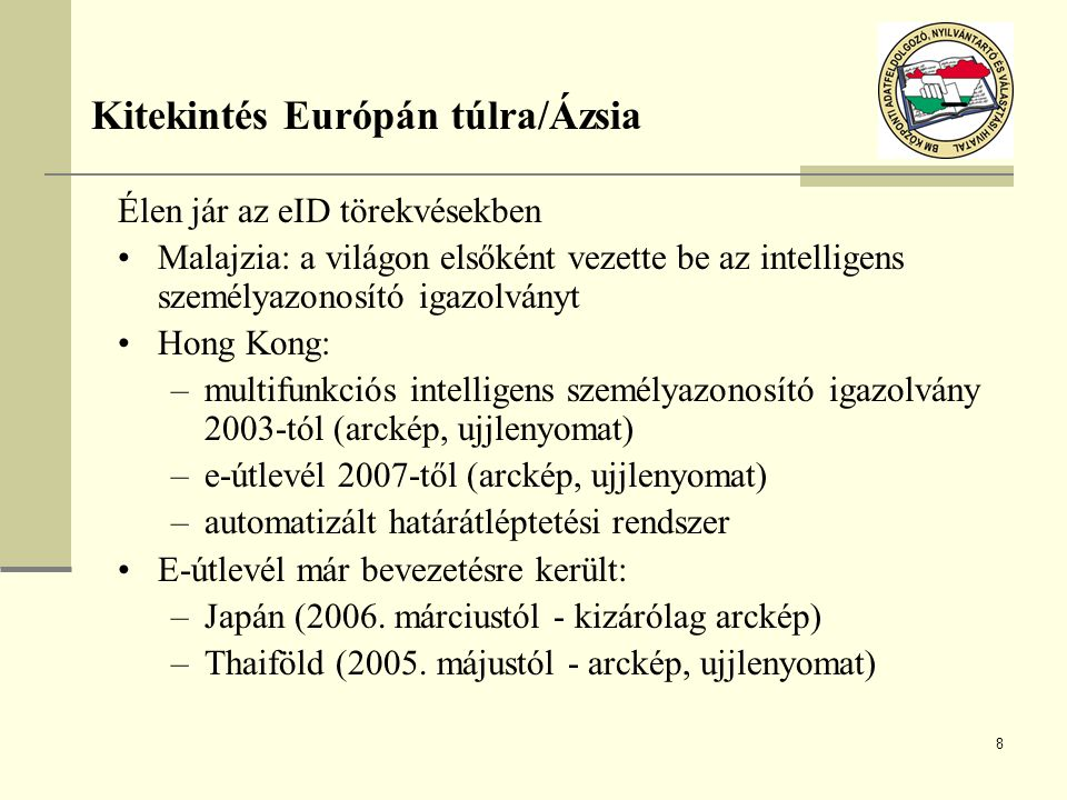 9 Pilot project: diplomata/szolgálati útlevelek kormányzati dolgozók részére Fokozatos bevezetés 2006 októberéig Kizárólag arckép, ujjlenyomat nem kerül bevezetésre Minimum 64 kB chip a hátsó borítóban elhelyezve Adatváltozás esetén új okmány kerül kiadásra A chip meghibásodása esetén az okmányt érvényesnek tekintik Nincs élőképes felvétel Szigorú adatvédelmi rendelkezések Kitekintés Európán túlra / USA/1