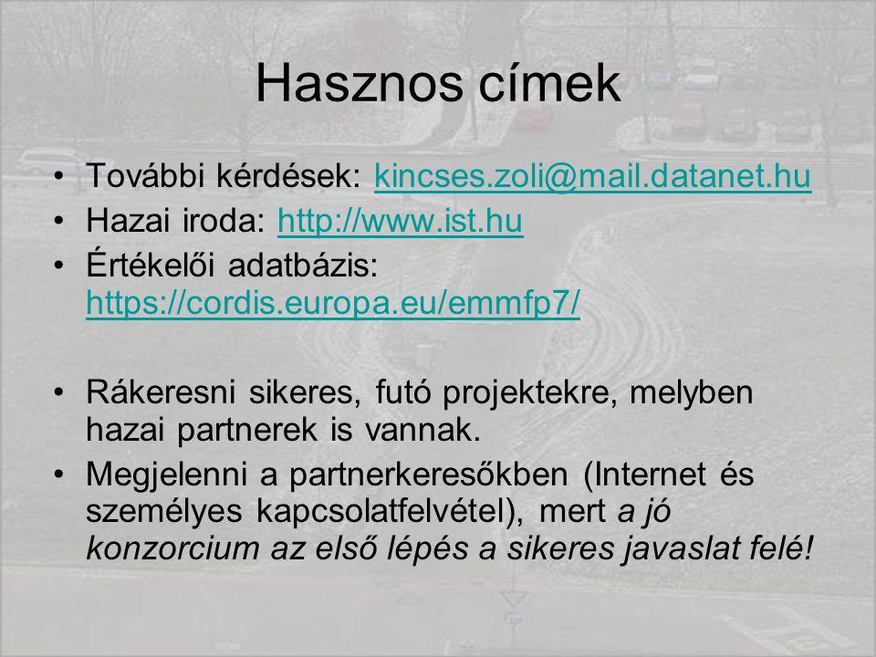 Hasznos címek További kérdések: kincses.zoli@mail.datanet.hukincses.zoli@mail.datanet.hu Hazai iroda: http://www.ist.huhttp://www.ist.hu Értékelői adatbázis: https://cordis.europa.eu/emmfp7/ https://cordis.europa.eu/emmfp7/ Rákeresni sikeres, futó projektekre, melyben hazai partnerek is vannak.