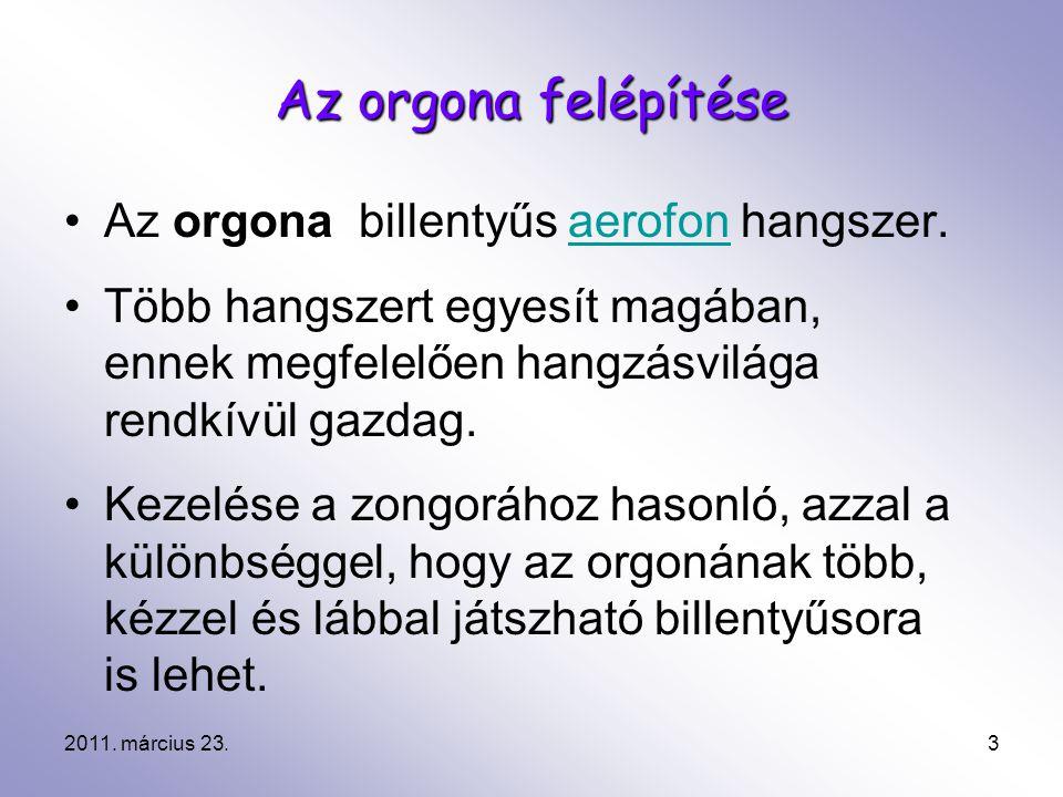 2011. március 23.3 Az orgona felépítése Az orgona billentyűs aerofon hangszer.aerofon Több hangszert egyesít magában, ennek megfelelően hangzásvilága