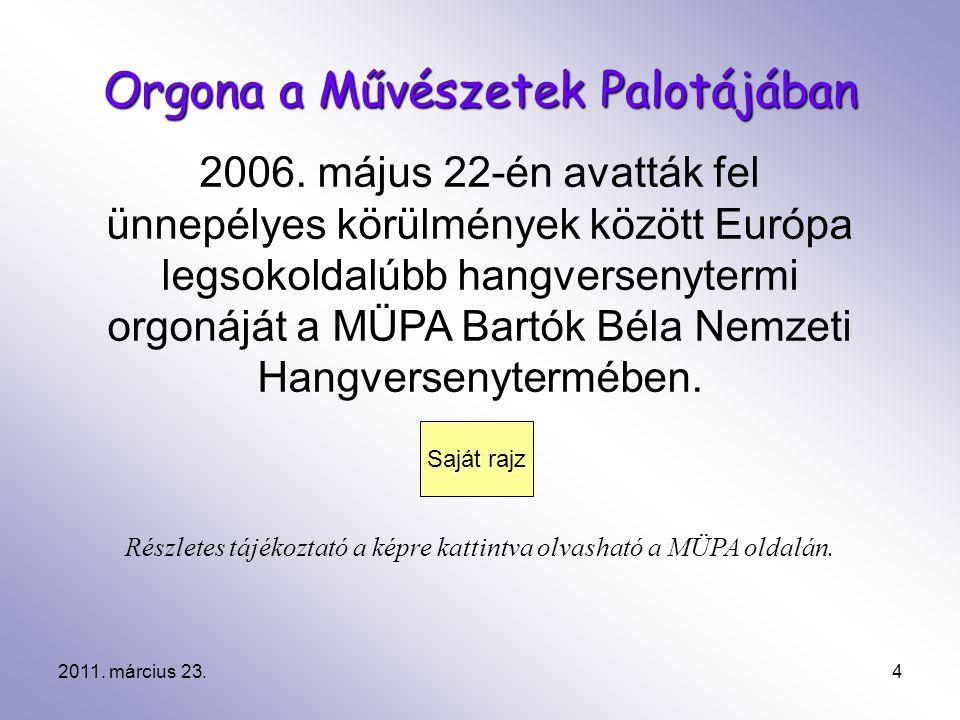 2011. március 23.4 Orgona a Művészetek Palotájában 2006. május 22-én avatták fel ünnepélyes körülmények között Európa legsokoldalúbb hangversenytermi