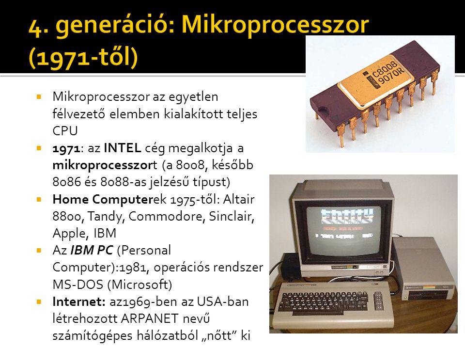 """ Mikroprocesszor az egyetlen félvezető elemben kialakított teljes CPU  1971: az INTEL cég megalkotja a mikroprocesszort (a 8008, később 8086 és 8088-as jelzésű típust)  Home Computerek 1975-től: Altair 8800, Tandy, Commodore, Sinclair, Apple, IBM  Az IBM PC (Personal Computer):1981, operációs rendszer MS-DOS (Microsoft)  Internet: az1969-ben az USA-ban létrehozott ARPANET nevű számítógépes hálózatból """"nőtt ki"""