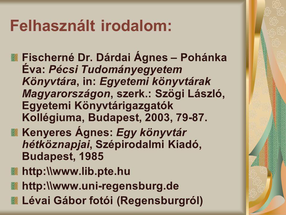 Felhasznált irodalom: Fischerné Dr. Dárdai Ágnes – Pohánka Éva: Pécsi Tudományegyetem Könyvtára, in: Egyetemi könyvtárak Magyarországon, szerk.: Szögi