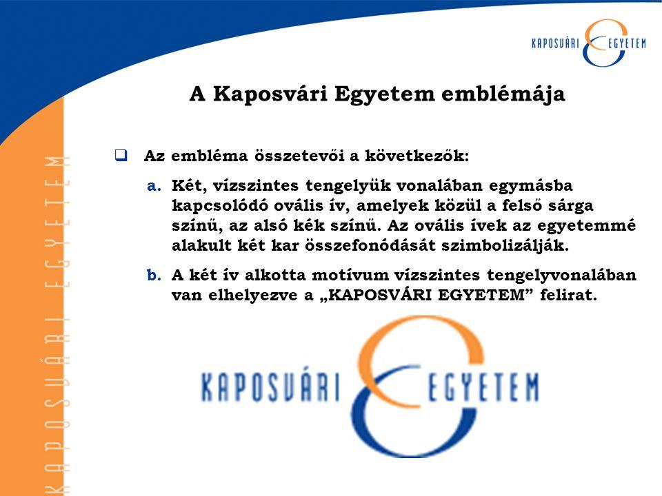 A Kaposvári Egyetem emblémája  Az embléma összetevői a következők: a.Két, vízszintes tengelyük vonalában egymásba kapcsolódó ovális ív, amelyek közül