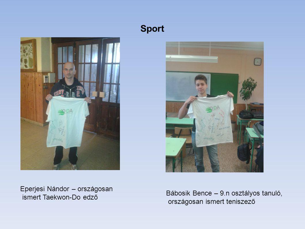 Sport Eperjesi Nándor – országosan ismert Taekwon-Do edző Bábosik Bence – 9.n osztályos tanuló, országosan ismert teniszező