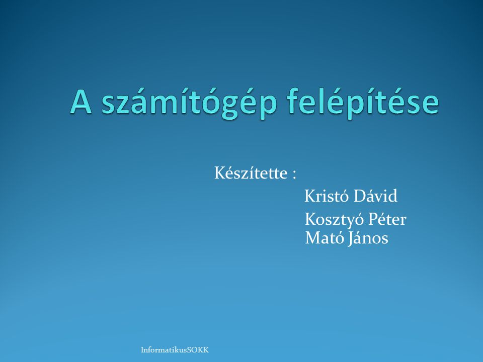 Készítette : Kristó Dávid Kosztyó Péter Mató János InformatikusSOKK