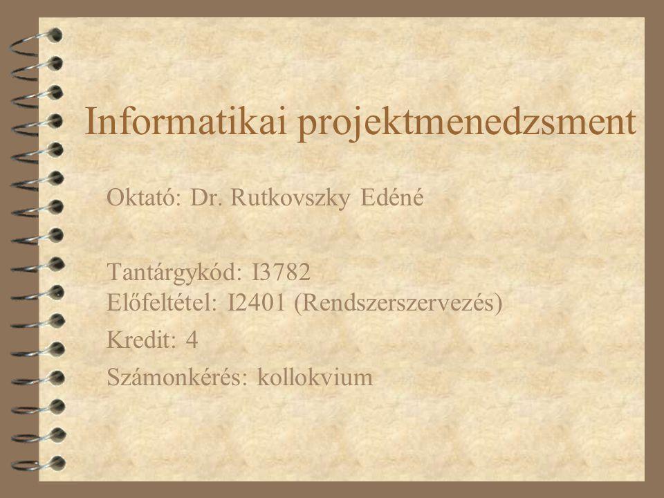 Informatikai projektmenedzsment Oktató: Dr.
