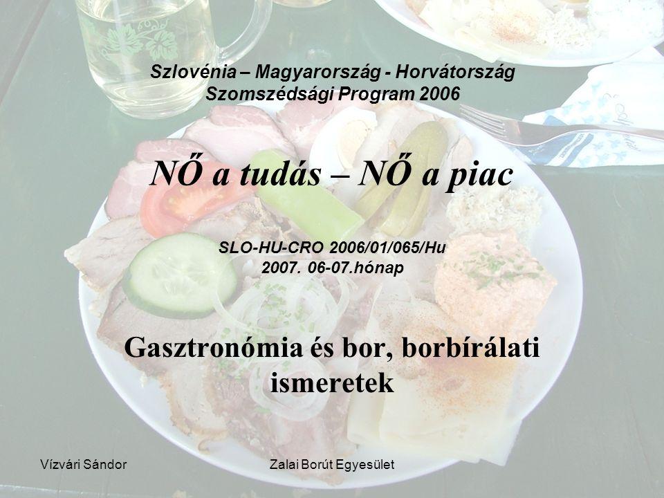 Vízvári SándorZalai Borút Egyesület Szlovénia – Magyarország - Horvátország Szomszédsági Program 2006 NŐ a tudás – NŐ a piac SLO-HU-CRO 2006/01/065/Hu