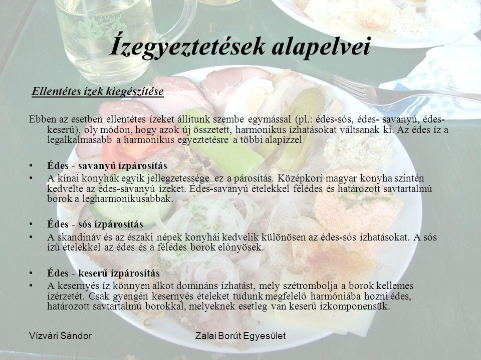 Vízvári SándorZalai Borút Egyesület Ízegyeztetések alapelvei Ellentétes ízek kiegészítése Ebben az esetben ellentétes ízeket állítunk szembe egymással