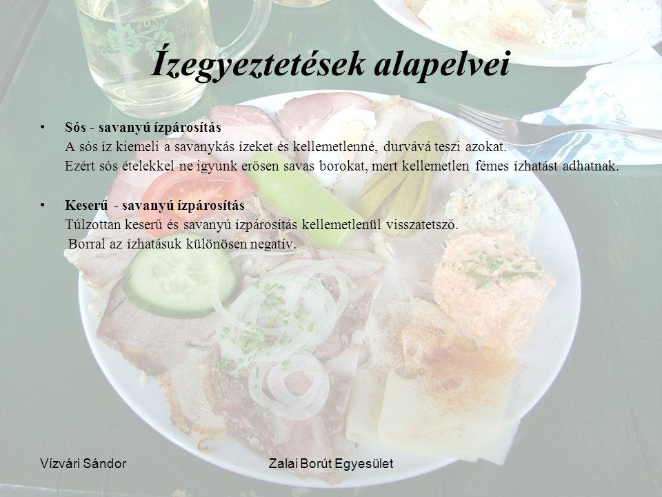 Vízvári SándorZalai Borút Egyesület Ízegyeztetések alapelvei Sós - savanyú ízpárosítás A sós íz kiemeli a savanykás ízeket és kellemetlenné, durvává t