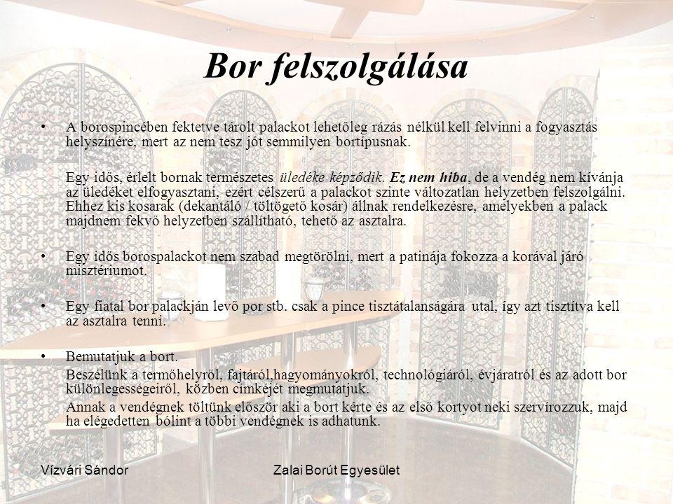 Vízvári SándorZalai Borút Egyesület Bor felszolgálása A borospincében fektetve tárolt palackot lehetőleg rázás nélkül kell felvinni a fogyasztás helys