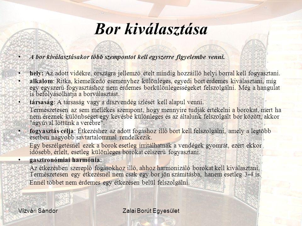 Vízvári SándorZalai Borút Egyesület Bor kiválasztása A bor kiválasztásakor több szempontot kell egyszerre figyelembe venni. hely: Az adott vidékre, or