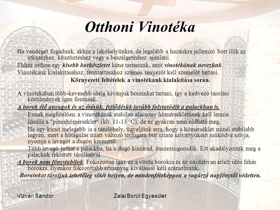 Vízvári SándorZalai Borút Egyesület Otthoni Vinotéka Ha vendéget fogadunk, akkor a lakóhelyünkre, de legalább a hazánkra jellemző bort illik az étkezé