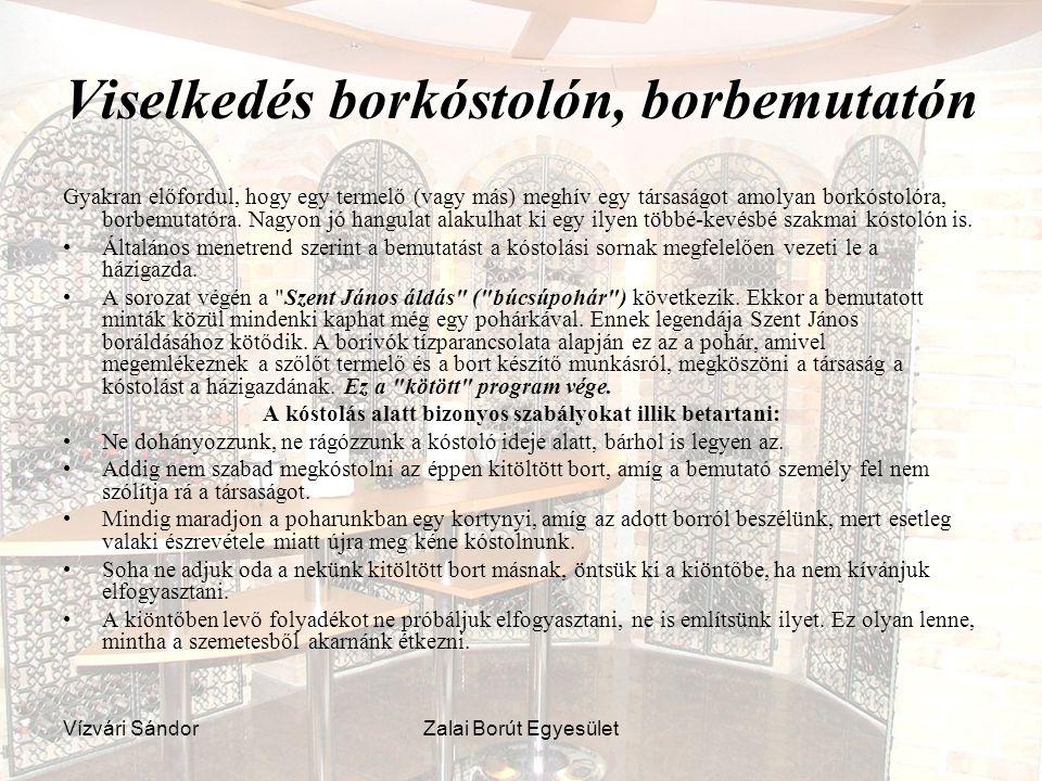 Vízvári SándorZalai Borút Egyesület Viselkedés borkóstolón, borbemutatón Gyakran előfordul, hogy egy termelő (vagy más) meghív egy társaságot amolyan