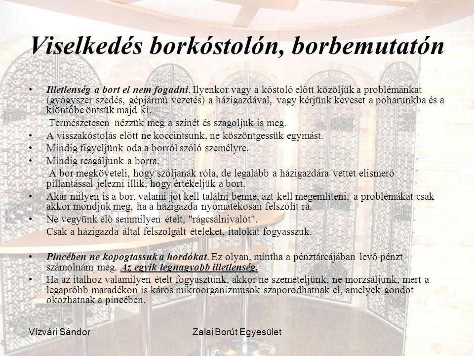 Vízvári SándorZalai Borút Egyesület Viselkedés borkóstolón, borbemutatón Illetlenség a bort el nem fogadni. Ilyenkor vagy a kóstoló előtt közöljük a p