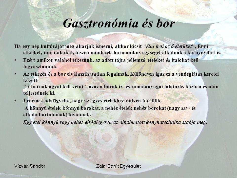 Vízvári SándorZalai Borút Egyesület Gasztronómia és bor Ha egy nép kultúráját meg akarjuk ismerni, akkor kicsit