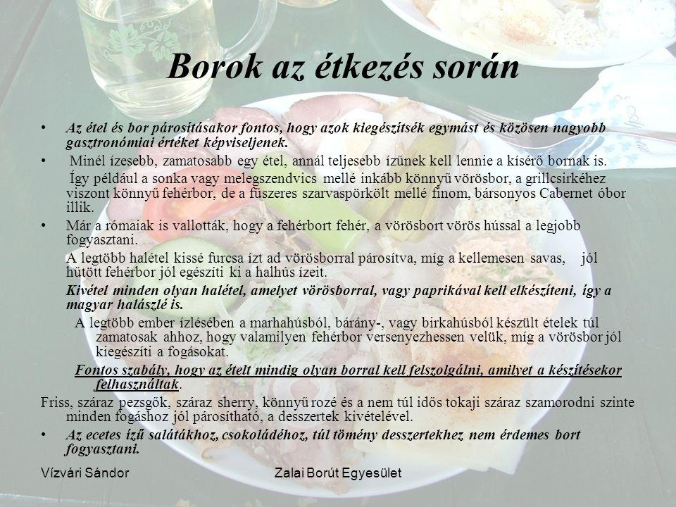 Vízvári SándorZalai Borút Egyesület Borok az étkezés során Az étel és bor párosításakor fontos, hogy azok kiegészítsék egymást és közösen nagyobb gasz