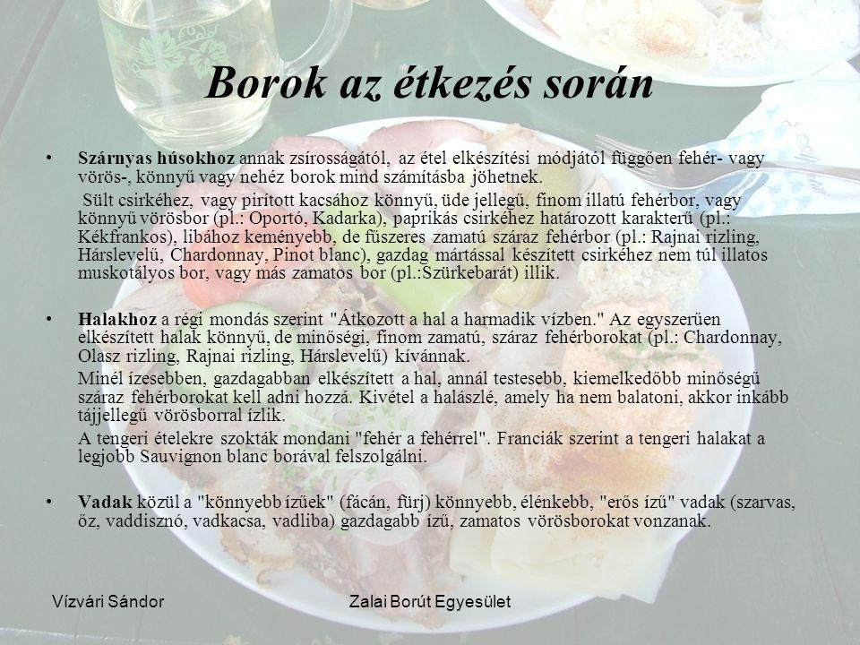 Vízvári SándorZalai Borút Egyesület Borok az étkezés során Szárnyas húsokhoz annak zsírosságától, az étel elkészítési módjától függően fehér- vagy vör