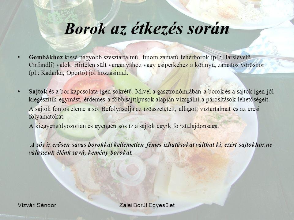 Vízvári SándorZalai Borút Egyesület Borok az étkezés során Gombákhoz kissé nagyobb szesztartalmú, finom zamatú fehérborok (pl.: Hárslevelű, Cirfandli)