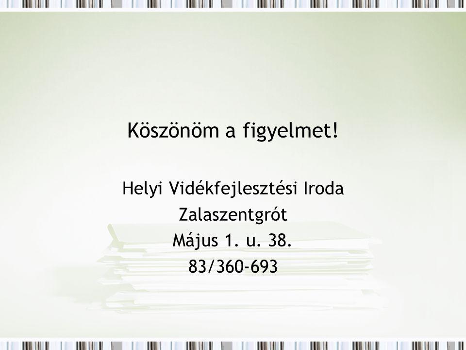 Köszönöm a figyelmet! Helyi Vidékfejlesztési Iroda Zalaszentgrót Május 1. u. 38. 83/360-693