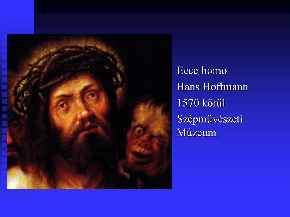 Ecce homo Hans Hoffmann 1570 körül Szépművészeti Múzeum