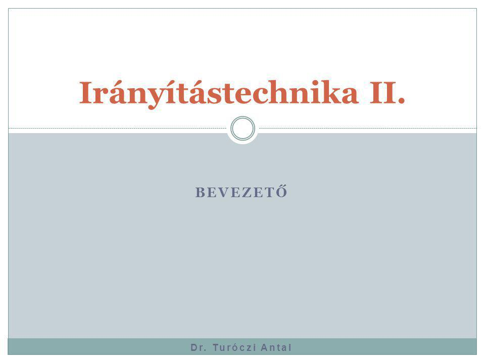 BEVEZETŐ Dr. Turóczi Antal Irányítástechnika II.