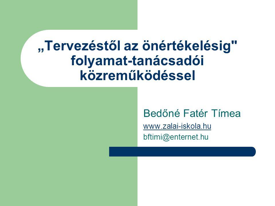 """""""Tervezéstől az önértékelésig folyamat-tanácsadói közreműködéssel Bedőné Fatér Tímea www.zalai-iskola.hu bftimi@enternet.hu"""