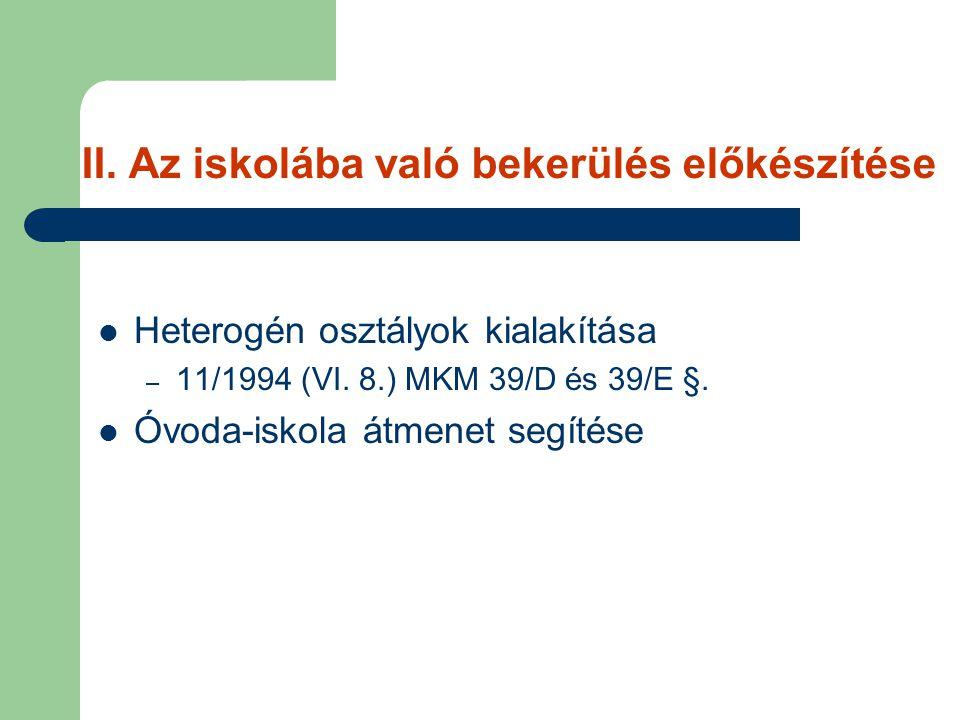 II.Az iskolába való bekerülés előkészítése Heterogén osztályok kialakítása – 11/1994 (VI.