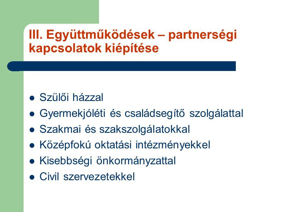 III. Együttműködések – partnerségi kapcsolatok kiépítése Szülői házzal Gyermekjóléti és családsegítő szolgálattal Szakmai és szakszolgálatokkal Középf