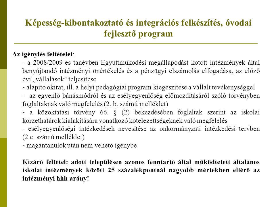 Képesség-kibontakoztató és integrációs felkészítés, óvodai fejlesztő program Az igénylés feltételei: - a 2008/2009-es tanévben Együttműködési megállap
