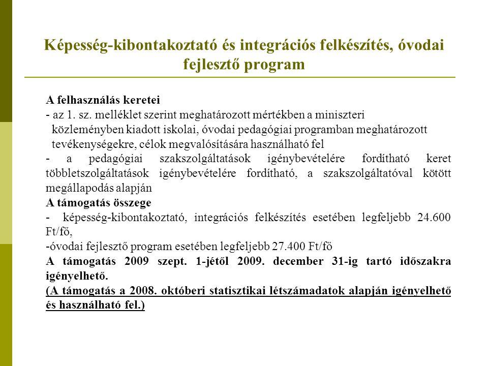 Képesség-kibontakoztató és integrációs felkészítés, óvodai fejlesztő program A felhasználás keretei - az 1. sz. melléklet szerint meghatározott mérték