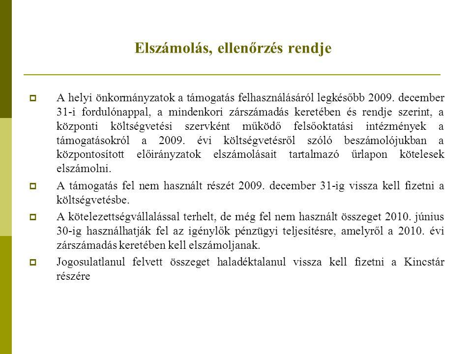 Elszámolás, ellenőrzés rendje  A helyi önkormányzatok a támogatás felhasználásáról legkésőbb 2009. december 31-i fordulónappal, a mindenkori zárszáma
