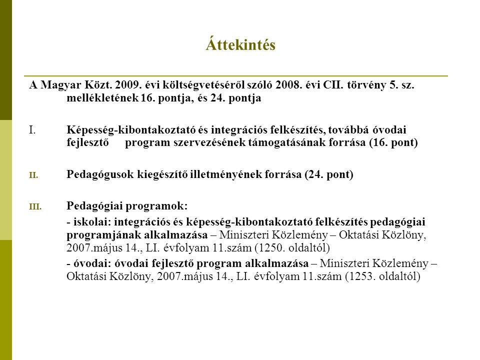 Áttekintés A Magyar Közt. 2009. évi költségvetéséről szóló 2008. évi CII. törvény 5. sz. mellékletének 16. pontja, és 24. pontja I. Képesség-kibontako