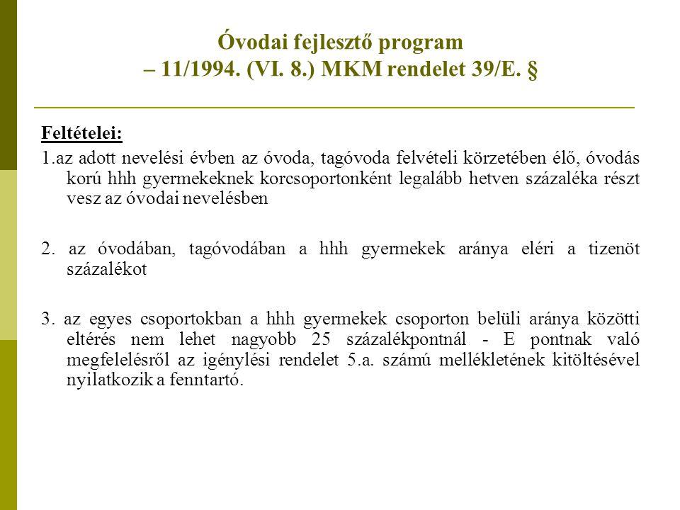 """Képesség-kibontakoztató és integrációs felkészítés, óvodai fejlesztő program Az igénylés feltételei: - a 2008/2009-es tanévben Együttműködési megállapodást kötött intézmények által benyújtandó intézményi önértékelés és a pénzügyi elszámolás elfogadása, az előző évi """"vállalások teljesítése - alapító okirat, ill."""