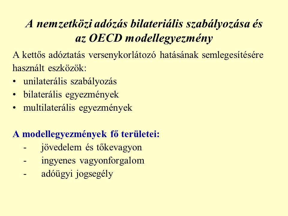 A nemzetközi adózás bilateriális szabályozása és az OECD modellegyezmény A kettős adóztatás versenykorlátozó hatásának semlegesítésére használt eszközök: unilaterális szabályozás bilaterális egyezmények multilaterális egyezmények A modellegyezmények fő területei: -jövedelem és tőkevagyon -ingyenes vagyonforgalom -adóügyi jogsegély