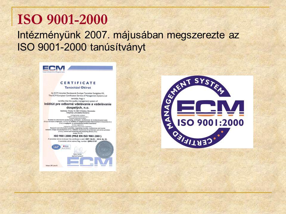 ISO 9001-2000 Intézményünk 2007. májusában megszerezte az ISO 9001-2000 tanúsítványt