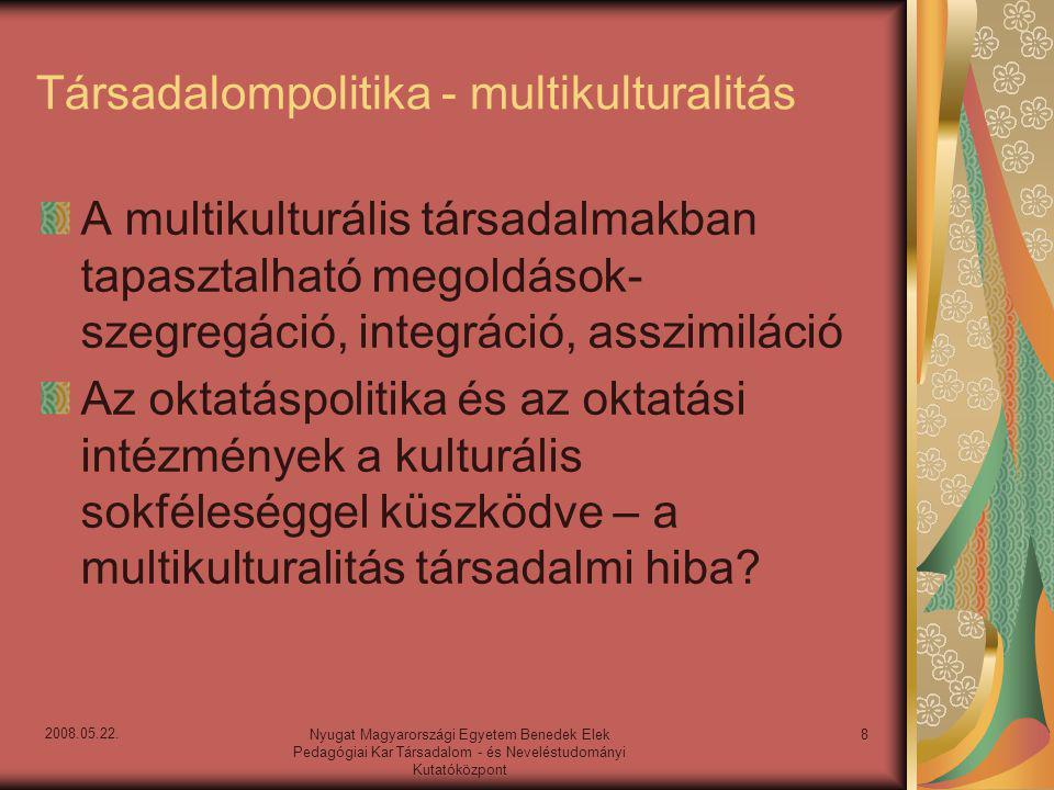 Társadalompolitika - multikulturalitás A multikulturális társadalmakban tapasztalható megoldások- szegregáció, integráció, asszimiláció Az oktatáspolitika és az oktatási intézmények a kulturális sokféleséggel küszködve – a multikulturalitás társadalmi hiba.