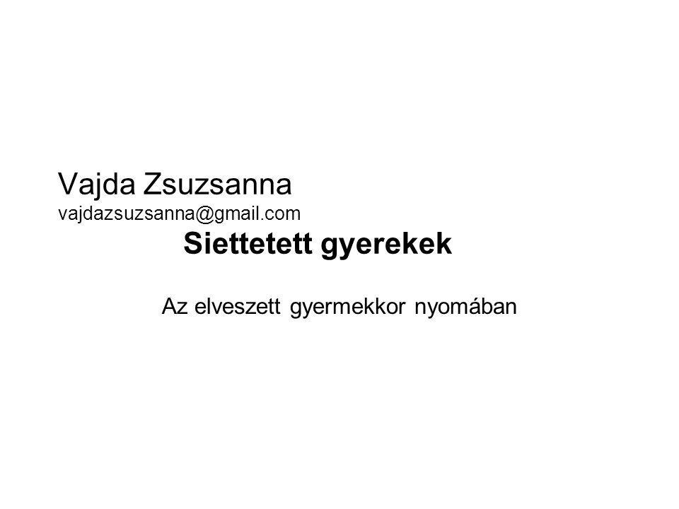 Vajda Zsuzsanna vajdazsuzsanna@gmail.com Siettetett gyerekek Az elveszett gyermekkor nyomában