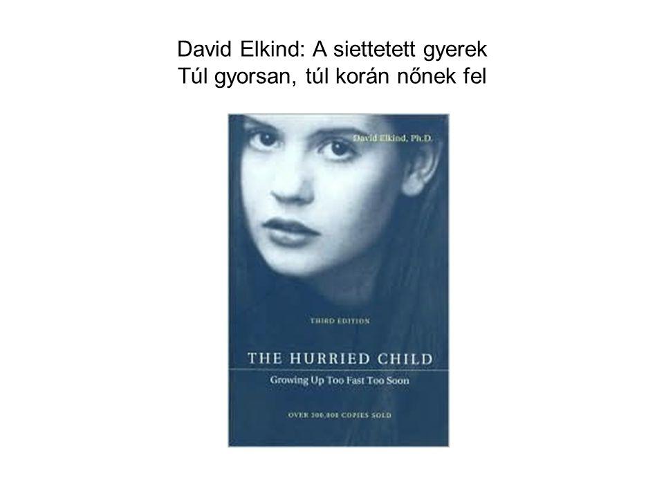 David Elkind: A siettetett gyerek Túl gyorsan, túl korán nőnek fel