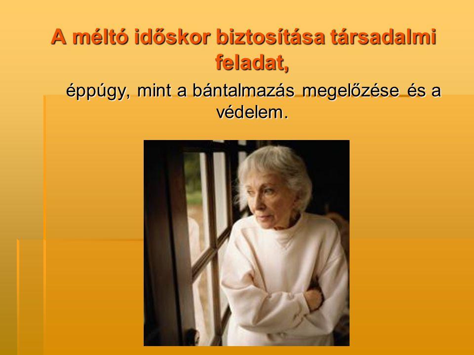 A méltó időskor biztosítása társadalmi feladat, éppúgy, mint a bántalmazás megelőzése és a védelem. éppúgy, mint a bántalmazás megelőzése és a védelem