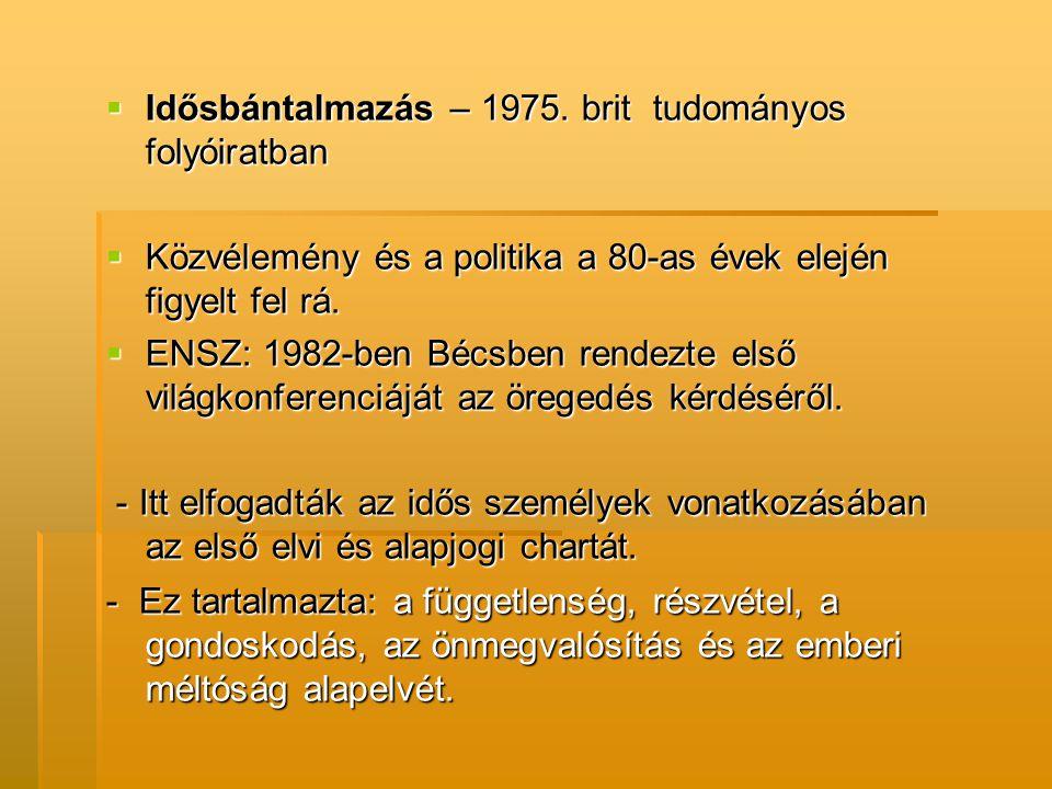  Idősbántalmazás – 1975. brit tudományos folyóiratban  Közvélemény és a politika a 80-as évek elején figyelt fel rá.  ENSZ: 1982-ben Bécsben rendez
