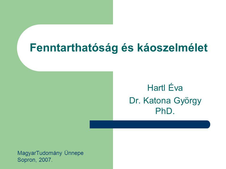 Fenntarthatóság és káoszelmélet Hartl Éva Dr.Katona György PhD.