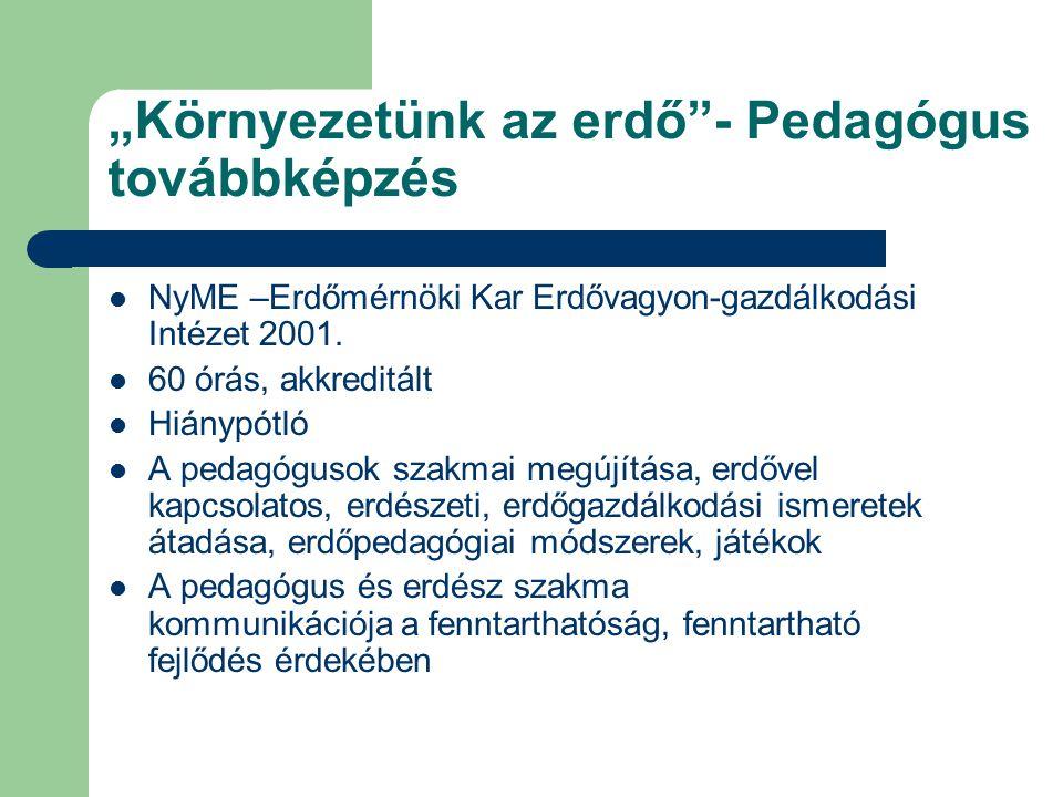"""""""Környezetünk az erdő - Pedagógus továbbképzés NyME –Erdőmérnöki Kar Erdővagyon-gazdálkodási Intézet 2001."""
