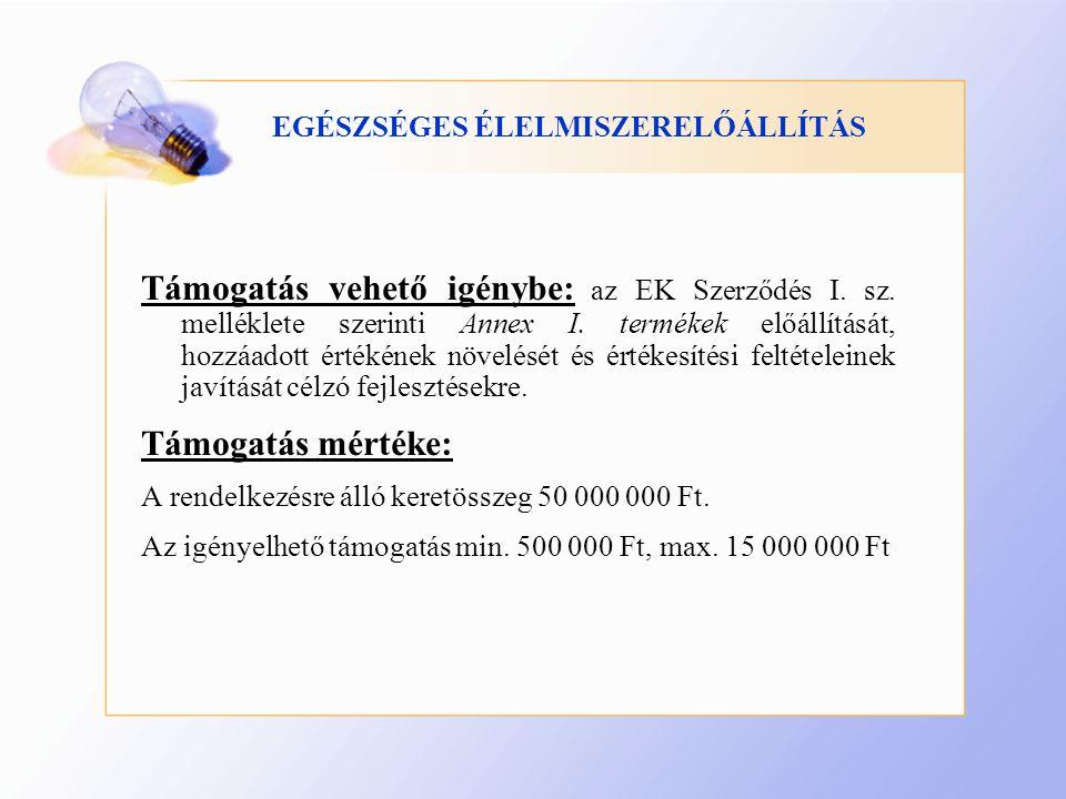EGÉSZSÉGES ÉLELMISZERELŐÁLLÍTÁS Támogatás vehető igénybe: az EK Szerződés I.
