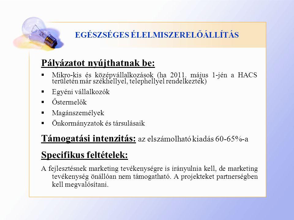 EGÉSZSÉGES ÉLELMISZERELŐÁLLÍTÁS Pályázatot nyújthatnak be:  Mikro-kis és középvállalkozások (ha 2011.