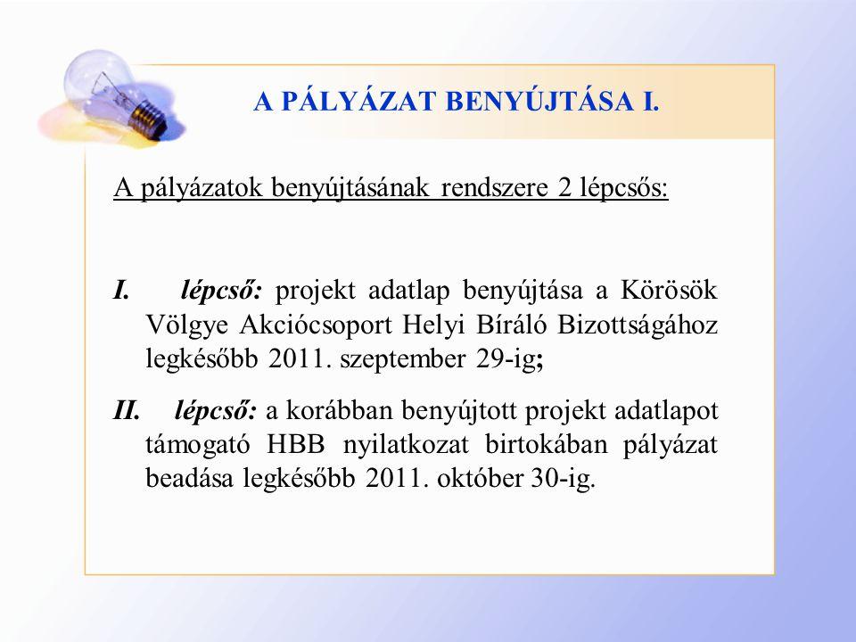 A PÁLYÁZAT BENYÚJTÁSA I.A pályázatok benyújtásának rendszere 2 lépcsős: I.