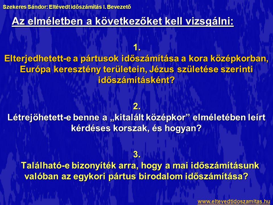 Az elméletben a következőket kell vizsgálni: 1. Elterjedhetett-e a pártusok időszámítása a kora középkorban, Európa keresztény területein, Jézus szüle