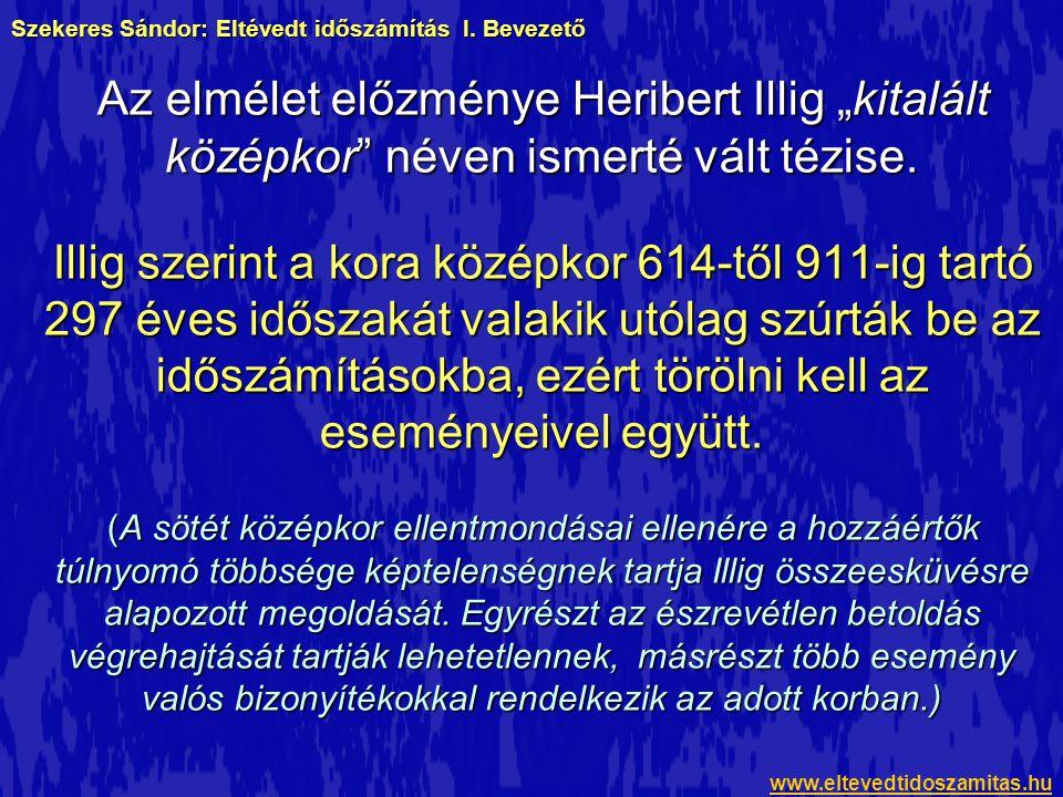 """Szekeres Sándor: Eltévedt időszámítás I. Bevezető Az elmélet előzménye Heribert Illig """"kitalált középkor"""" néven ismerté vált tézise. Illig szerint a k"""