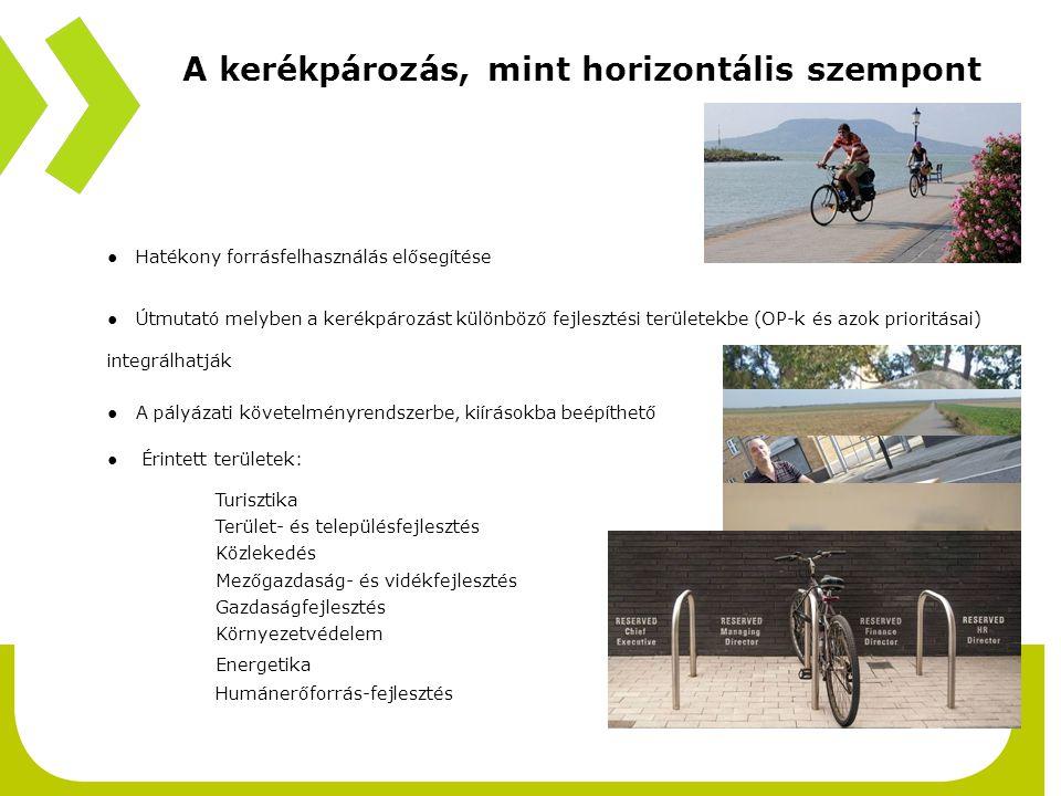 A kerékpározás, mint horizontális szempont bevezető ● Hatékony forrásfelhasználás elősegítése ● Útmutató melyben a kerékpározást különböző fejlesztési